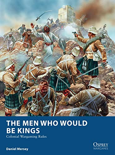 9781472815002: The Men Who Would Be Kings: Colonial Wargaming Rules (Osprey Wargames)