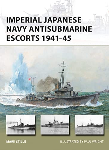 9781472818164: Imperial Japanese Navy Antisubmarine Escorts 1941-45 (New Vanguard)