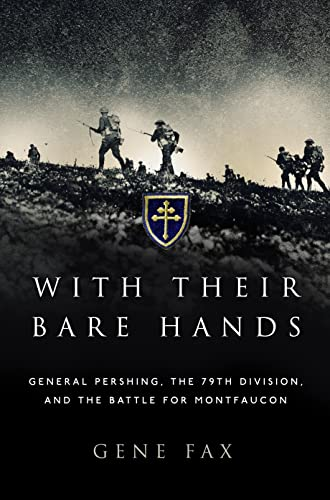 9781472819239: With Their Bare Hands: General Pershing, the 79th Division, and the battle for Montfaucon