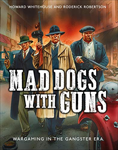 9781472819291: Mad Dogs With Guns: Wargaming in the Gangster Era (Osprey Games)