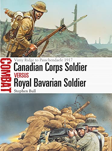 9781472819765: Canadian Corps Soldier vs Royal Bavarian Soldier: Vimy Ridge to Passchendaele 1917 (Combat)