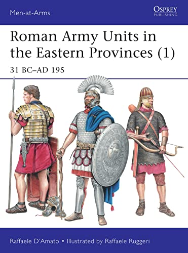 9781472821768: Roman Army Units in the Eastern Provinces (1): 31 BC–AD 195 (Men-at-Arms)