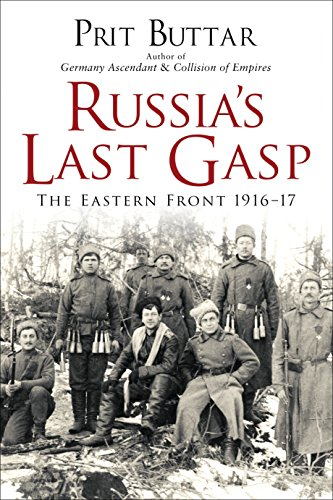 Russia's Last Gasp: The Eastern Front 1916?17