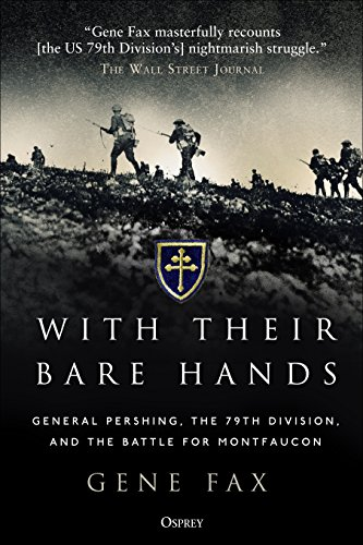 9781472829795: With Their Bare Hands: General Pershing, the 79th Division, and the battle for Montfaucon
