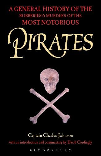 Pirates: A General History of the Robberies and Murders of the Most Notorious Pirates: Charles ...