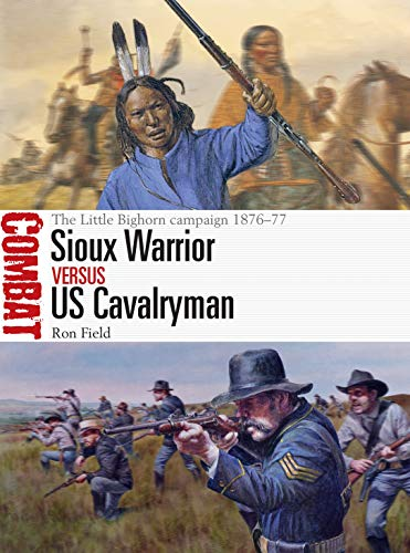 9781472831880: Sioux Warrior vs US Cavalryman: The Little Bighorn campaign 1876–77