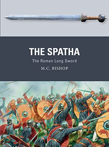 9781472832399: The Spatha: The Roman Long Sword: 72 (Weapon)