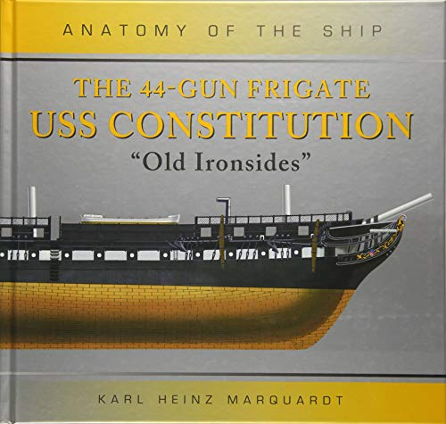 9781472832580: The 44-Gun Frigate USS Constitution 'Old Ironsides' (Anatomy of The Ship)