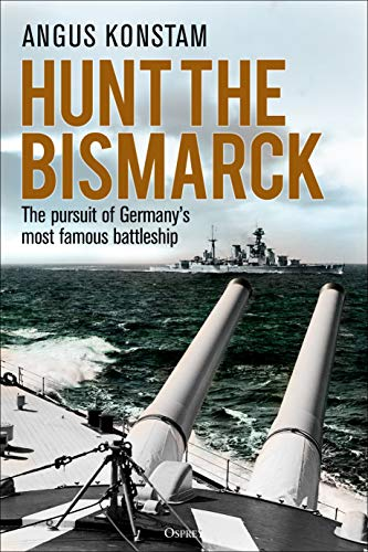9781472833860: Hunt the Bismarck: The pursuit of Germany's most famous battleship