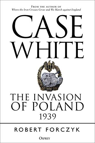 9781472834959: Case White: The Invasion of Poland 1939