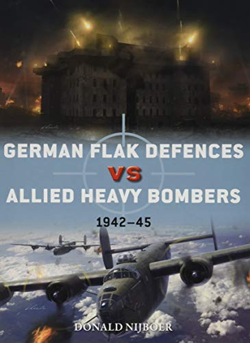 9781472836717: German Flak Defences vs Allied Heavy Bombers: 1942–45