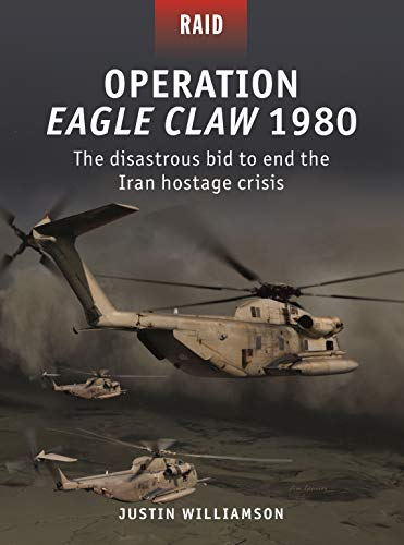 9781472837837: Operation Eagle Claw 1980: The disastrous bid to end the Iran hostage crisis