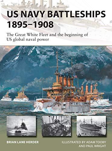 9781472839985: US Navy Battleships 1895–1908: The Great White Fleet and the beginning of US global naval power (New Vanguard)