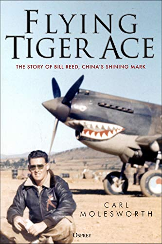 9781472840035: Flying Tiger Ace: The story of Bill Reed, China's Shining Mark