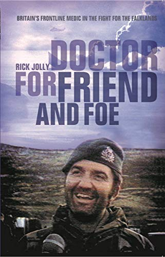9781472841384: Doctor for Friend and Foe: Britain's Frontline Medic in the Fight for the Falklands