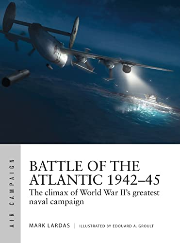 9781472841537: Battle of the Atlantic 1942–45: The climax of World War II's greatest naval campaign