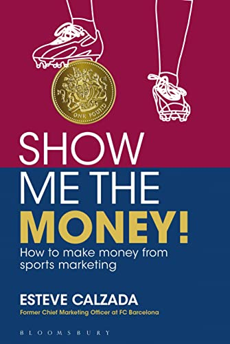 9781472903020: Show Me the Money!: How to make money through sports marketing