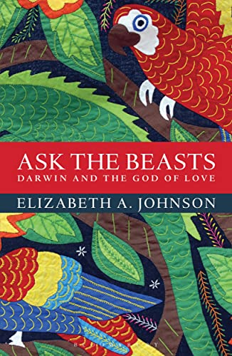 Ask the Beasts: Darwin and the God of Love: Elizabeth A. Johnson
