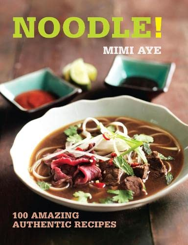 9781472905673: Noodle!: 100 Amazing Authentic Recipes (100 Great Recipes)