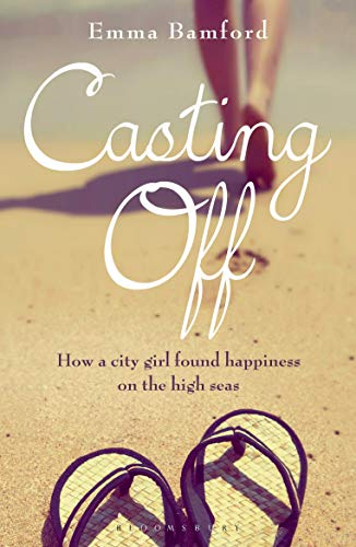 9781472906618: Casting Off: How a City Girl Found Happiness on the High Seas