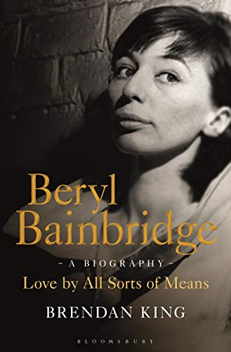 9781472908537: Beryl Bainbridge: Love by All Sorts of Means: A Biography