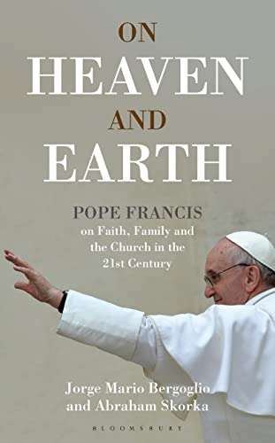 9781472909459: On Heaven and Earth - Pope Francis on Faith, Family and the Church in the 21st Century