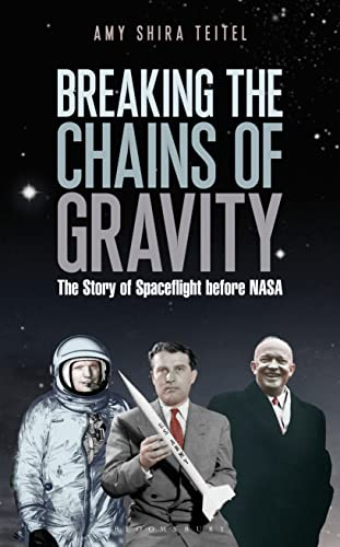 9781472911186: Breaking the Chains of Gravity: The Story of Spaceflight before NASA