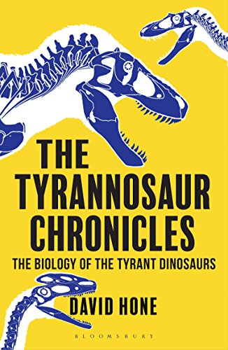 9781472911285: The Tyrannosaur Chronicles: The Biology of the Tyrant Dinosaurs (Bloomsbury Sigma)