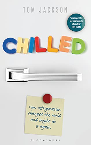 Chilled: How Refrigeration Changed the World and: Jackson, Tom