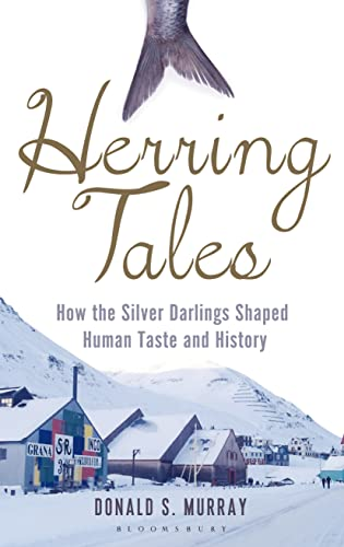 Herring Tales: How the silver darlings shaped human taste and history: Donald S. Murray