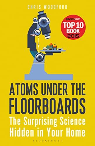 9781472912237: Atoms Under the Floorboards: The Surprising Science Hidden in Your Home (Bloomsbury Sigma)