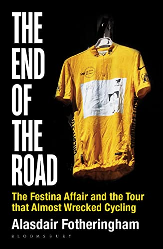 9781472913036: The End of the Road: The Festina Affair and the Tour that Almost Wrecked Cycling