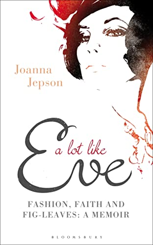 9781472913173: A Lot Like Eve: Fashion, Faith and Fig-Leaves: A Memoir