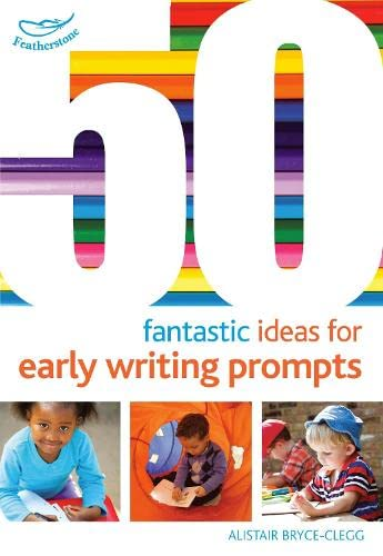50 Fantastic Ideas for Early Writing Prompts: Bryce-Clegg, Alistair