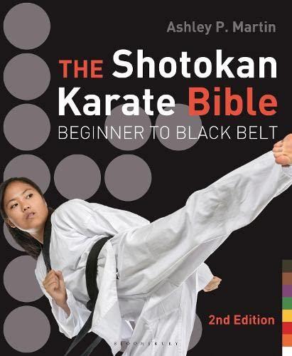 The Shotokan Karate Bible: Beginner to Black Belt: Martin, Ashley P.
