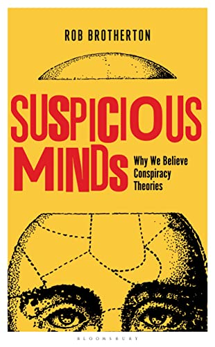 Suspicious Minds: Why We Believe Conspiracy Theories: Brotherton, Rob
