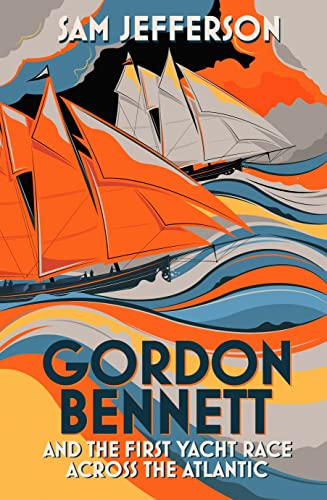 9781472916730: Gordon Bennett and the First Yacht Race Across the Atlantic