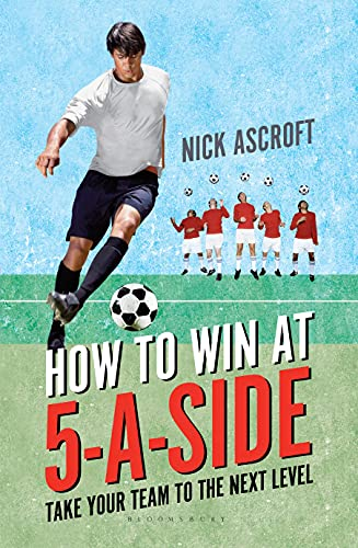 9781472917379: How to Win at 5-a-Side: Take Your Team to the Next Level