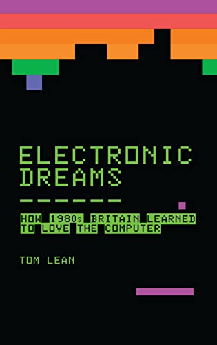 9781472918338: Electronic Dreams: How 1980s Britain Learned to Love the Computer
