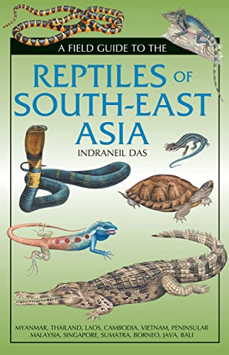 Field Guide to the Reptiles of South-East Asia (Hardback): Indraneil Das