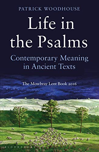 9781472923141: Life in the Psalms: Contemporary Meaning in Ancient Texts: The Mowbray Lent Book 2016
