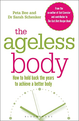 9781472924414: The Ageless Body: How To Hold Back The Years To Achieve A Better Body