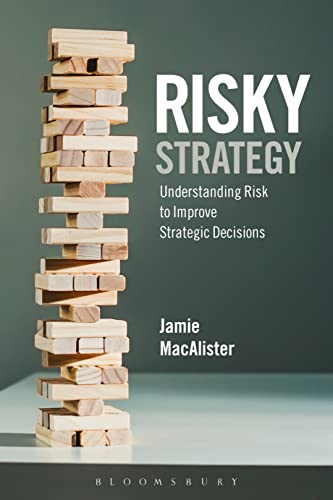 Risky Strategy: Understanding Risk to Improve Strategic Decisions: MacAlister, Jamie