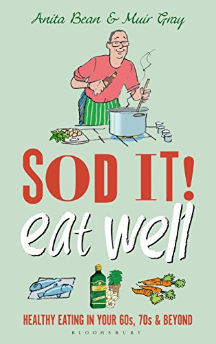 9781472927057: Sod it! Eat Well: Healthy Eating in Your 60s, 70s and Beyond