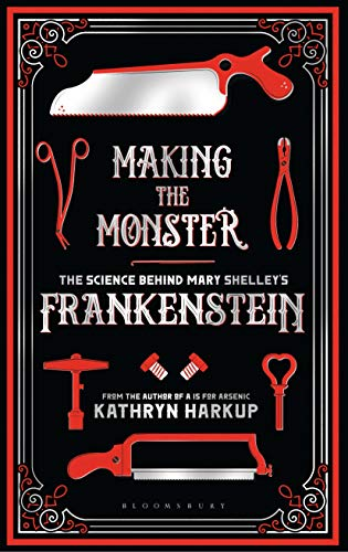 9781472933768: Making the Monster: The Science Behind Mary Shelley's Frankenstein