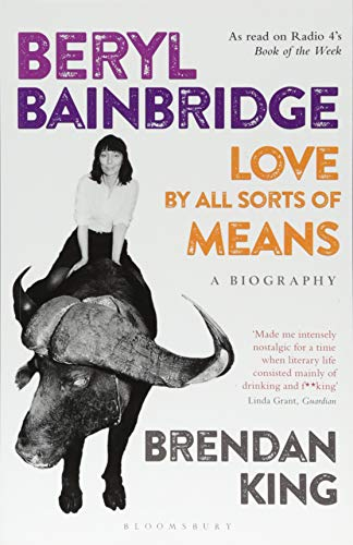 9781472947338: Beryl Bainbridge: Love by All Sorts of Means: A Biography