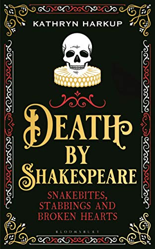 Book Cover: Death by Shakespeare: Snakebites, Stabbings and Broken Hearts