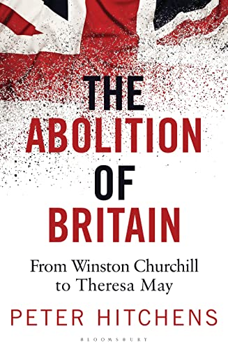 9781472959928: The Abolition of Britain: From Winston Churchill to Theresa May