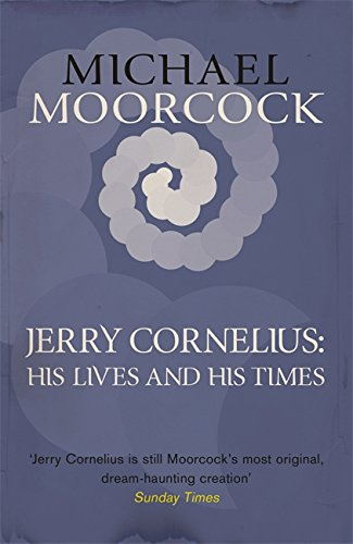 9781473200722: Jerry Cornelius: His Lives and His Times