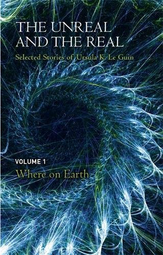 9781473202825: The Unreal and the Real Volume 1: Selected Stories of Ursula K. Le Guin: Where on Earth: 1/2